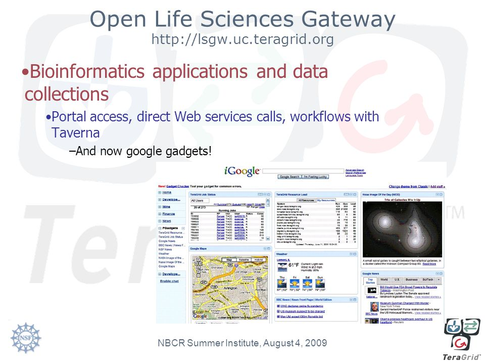 Open Life Sciences Gateway http://lsgw.uc.teragrid.org Bioinformatics applications and data collections Portal access, direct Web services calls, work