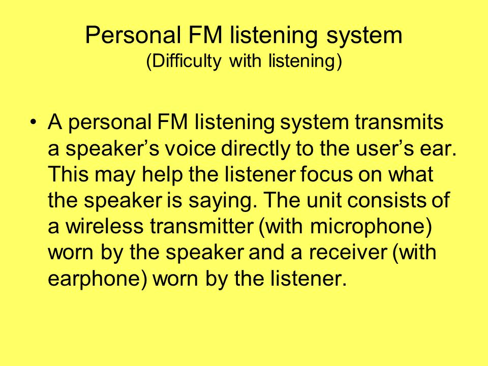 Personal FM listening system (Difficulty with listening) A personal FM listening system transmits a speaker's voice directly to the user's ear.