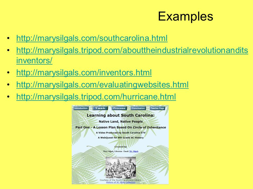 Examples http://marysilgals.com/southcarolina.html http://marysilgals.tripod.com/abouttheindustrialrevolutionandits inventors/http://marysilgals.tripod.com/abouttheindustrialrevolutionandits inventors/ http://marysilgals.com/inventors.html http://marysilgals.com/evaluatingwebsites.html http://marysilgals.tripod.com/hurricane.html