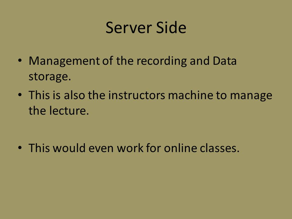 Server Side Management of the recording and Data storage.
