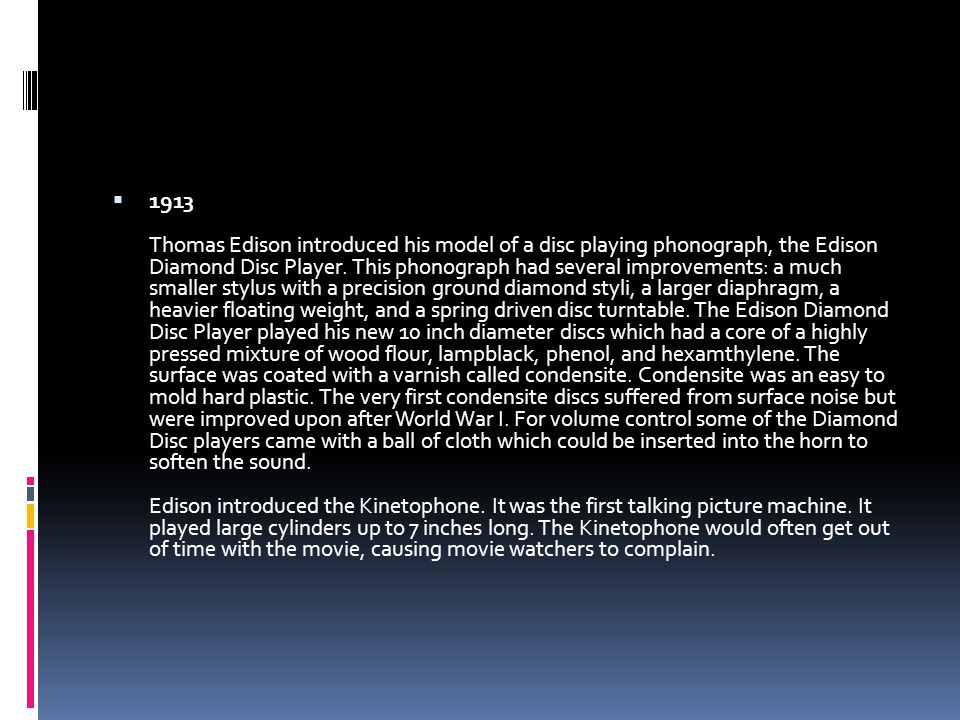  1913 Thomas Edison introduced his model of a disc playing phonograph, the Edison Diamond Disc Player.