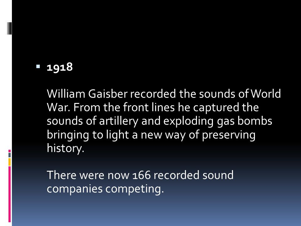  1918 William Gaisber recorded the sounds of World War.