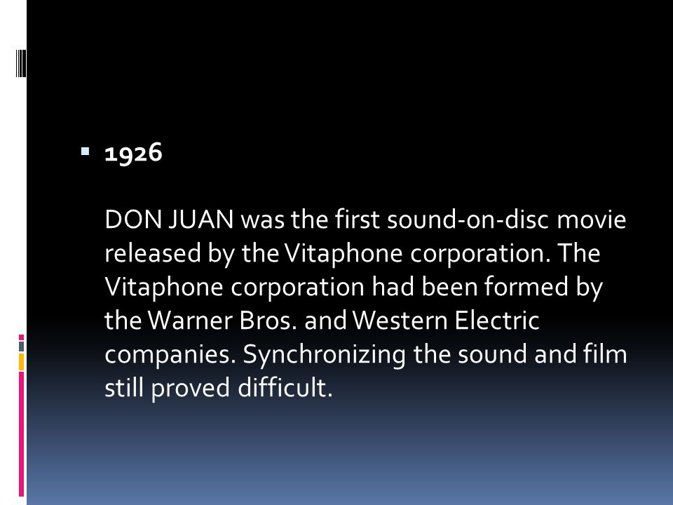  1926 DON JUAN was the first sound-on-disc movie released by the Vitaphone corporation.