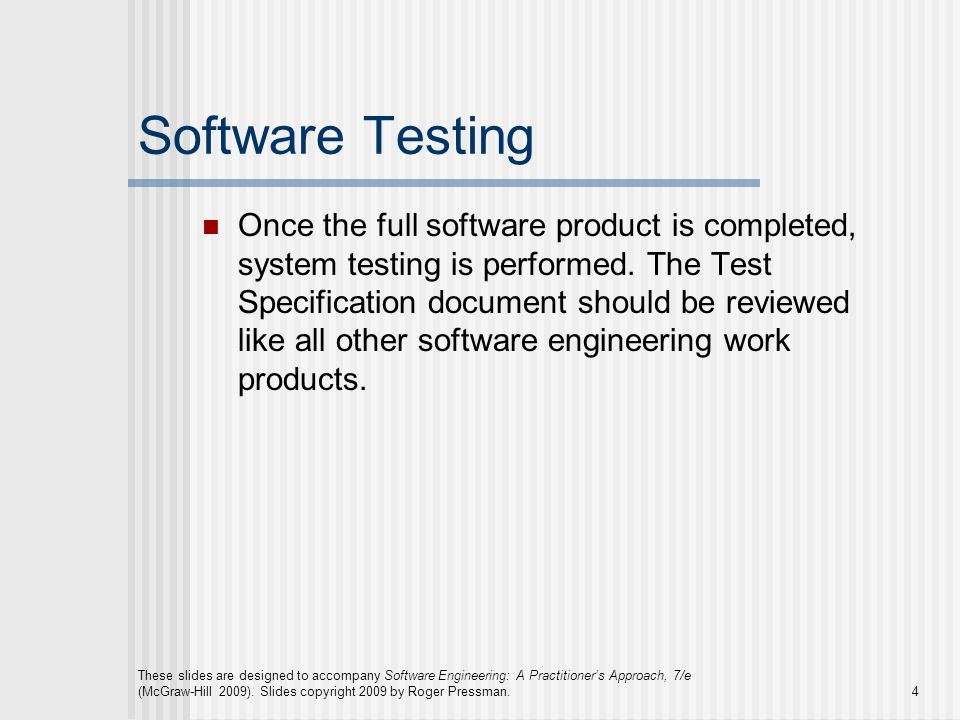 Software Testing Once the full software product is completed, system testing is performed.