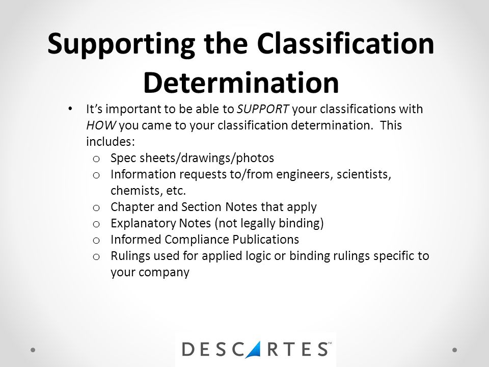 Supporting the Classification Determination It's important to be able to SUPPORT your classifications with HOW you came to your classification determination.