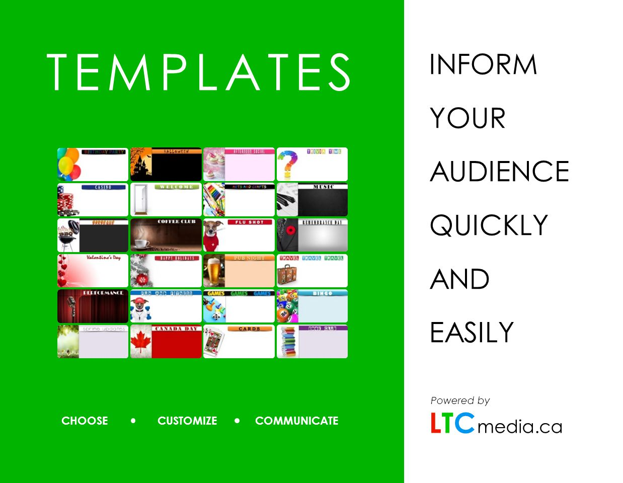 TEMPLATES INFORM YOUR AUDIENCE QUICKLY AND EASILY CHOOSE CUSTOMIZECOMMUNICATE media.ca Powered by LTCLTC
