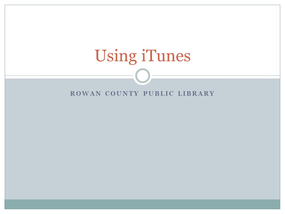 ROWAN COUNTY PUBLIC LIBRARY Using iTunes