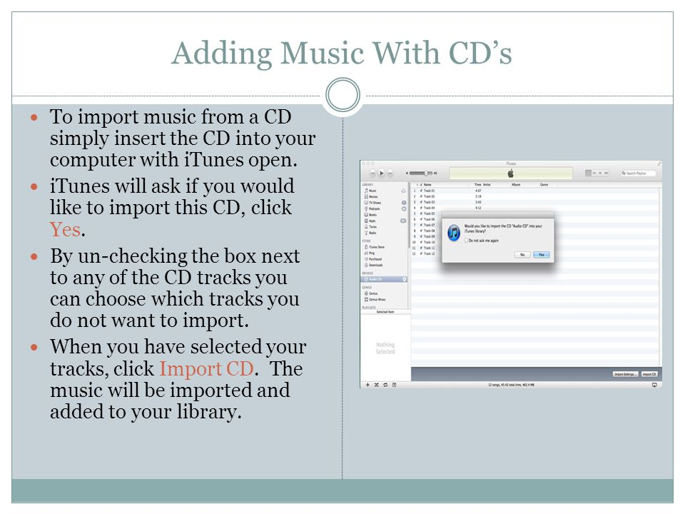 Adding Music With CD's To import music from a CD simply insert the CD into your computer with iTunes open.