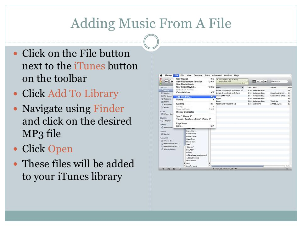 Adding Music From A File Click on the File button next to the iTunes button on the toolbar Click Add To Library Navigate using Finder and click on the desired MP3 file Click Open These files will be added to your iTunes library