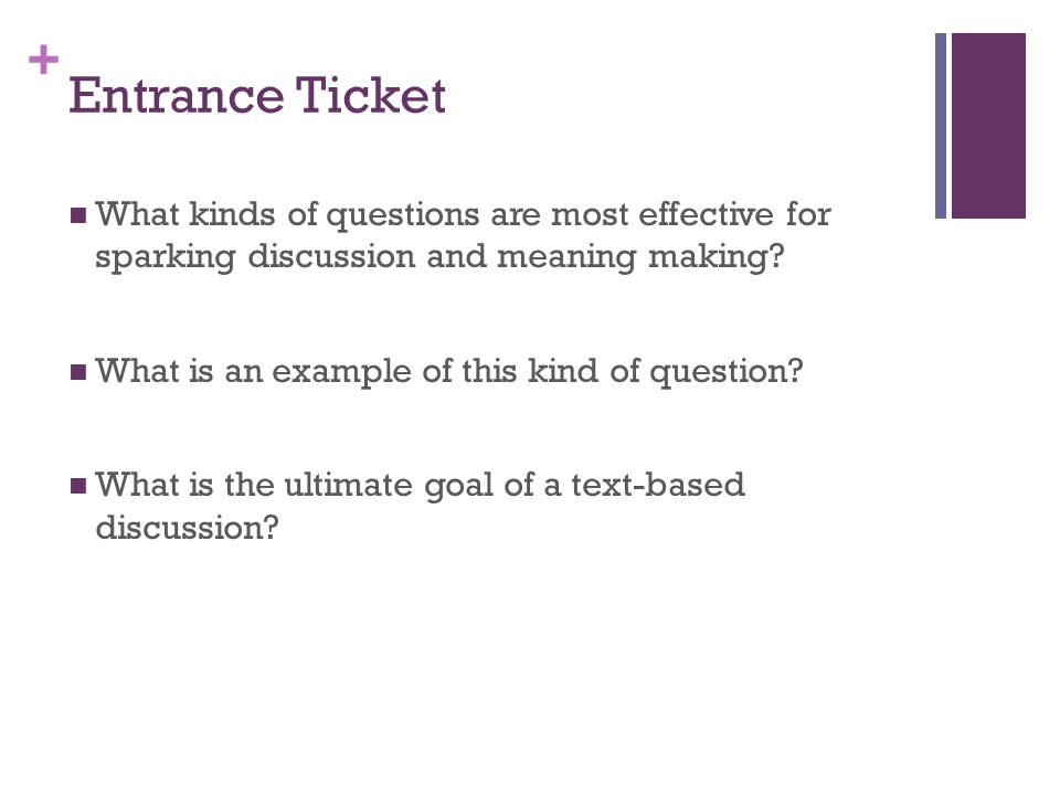 + Entrance Ticket What kinds of questions are most effective for sparking discussion and meaning making.