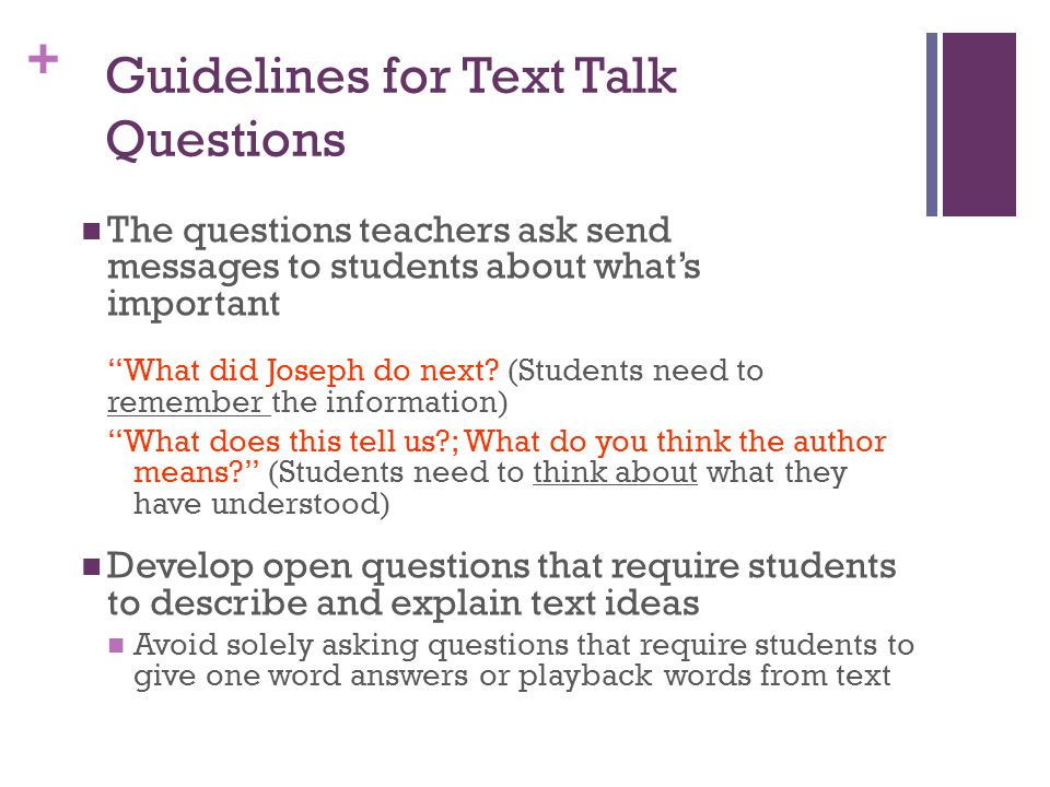+ Guidelines for Text Talk Questions The questions teachers ask send messages to students about what's important What did Joseph do next.