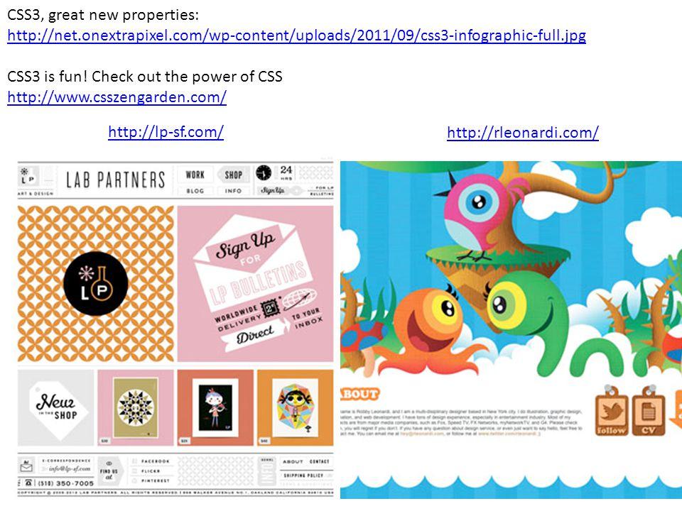 CSS3, great new properties: http://net.onextrapixel.com/wp-content/uploads/2011/09/css3-infographic-full.jpg CSS3 is fun.