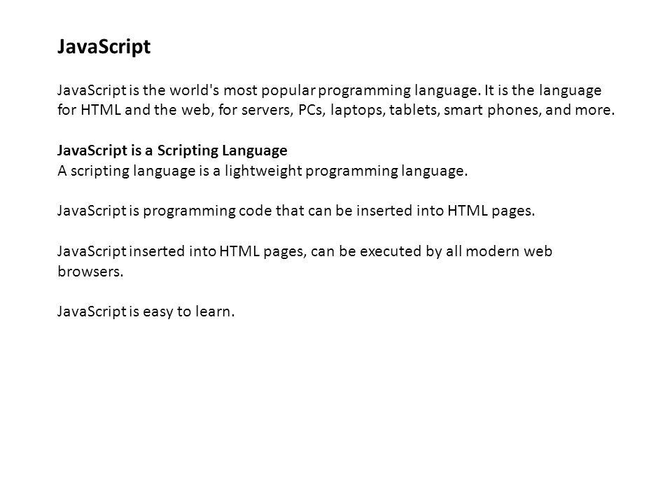JavaScript JavaScript is the world s most popular programming language.