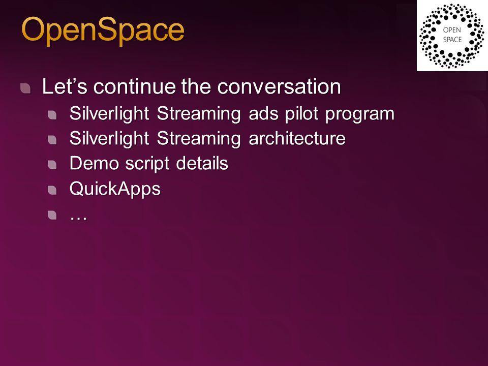 Let's continue the conversation Silverlight Streaming ads pilot program Silverlight Streaming architecture Demo script details QuickApps…