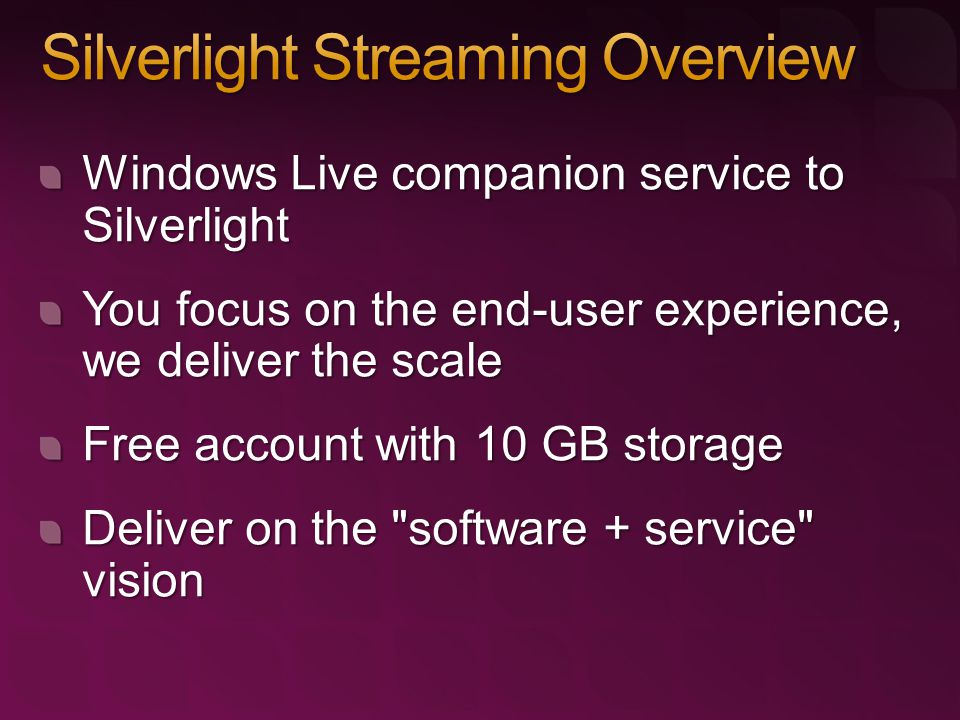 Windows Live companion service to Silverlight You focus on the end-user experience, we deliver the scale Free account with 10 GB storage Deliver on th
