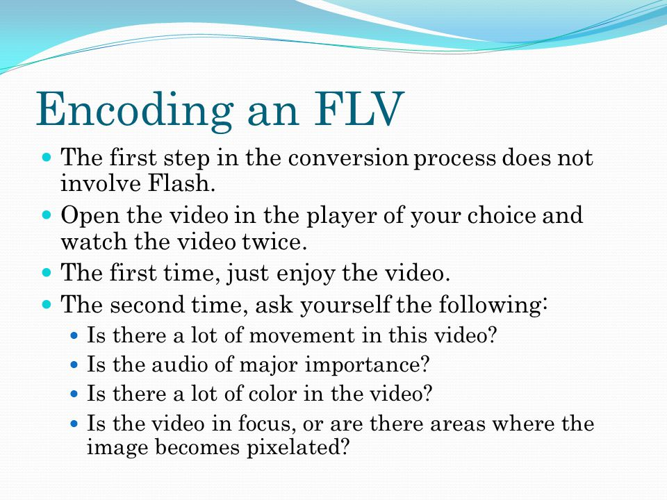 Encoding an FLV The first step in the conversion process does not involve Flash.