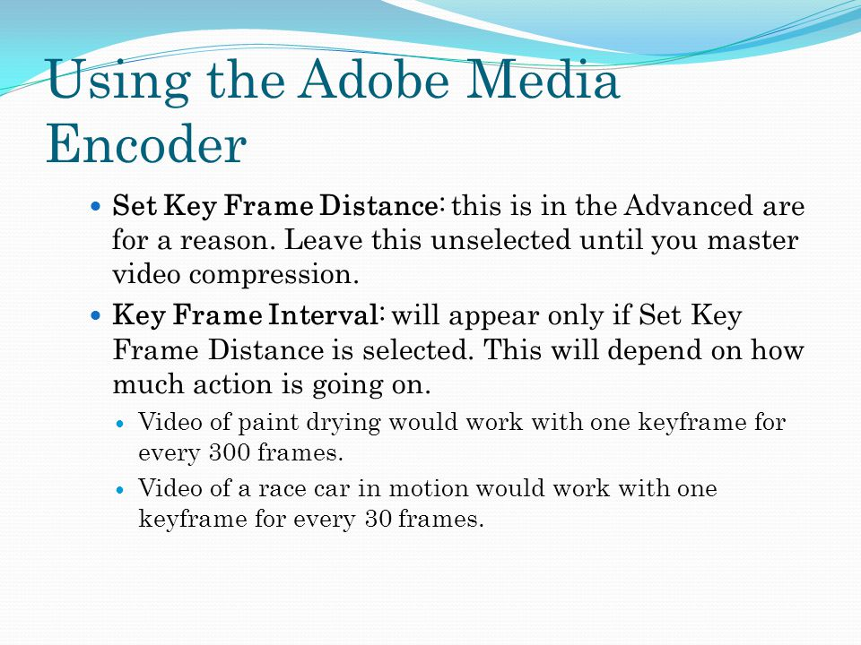 Using the Adobe Media Encoder Set Key Frame Distance: this is in the Advanced are for a reason.