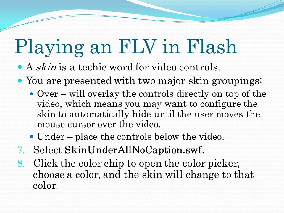 Playing an FLV in Flash A skin is a techie word for video controls.