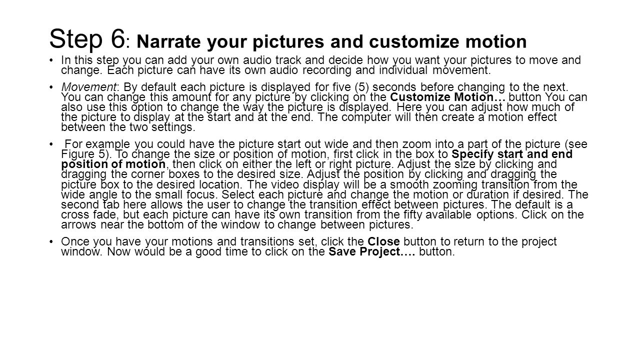 Step 6 : Narrate your pictures and customize motion In this step you can add your own audio track and decide how you want your pictures to move and change.