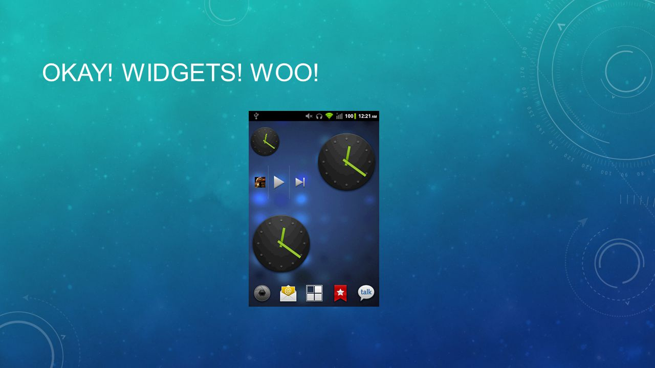 OKAY! WIDGETS! WOO!