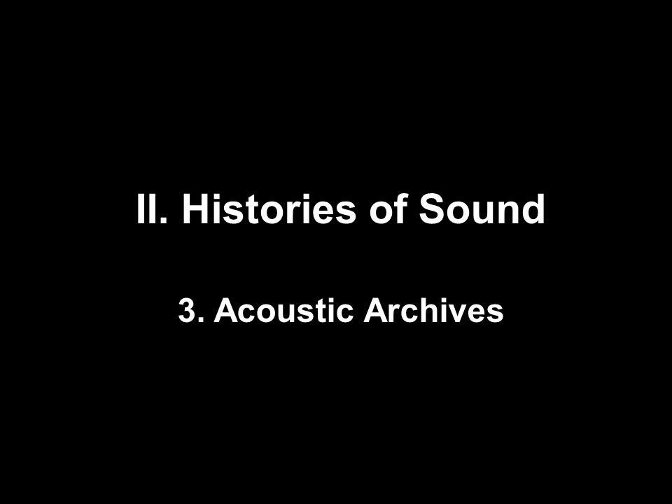 II. Histories of Sound 3. Acoustic Archives