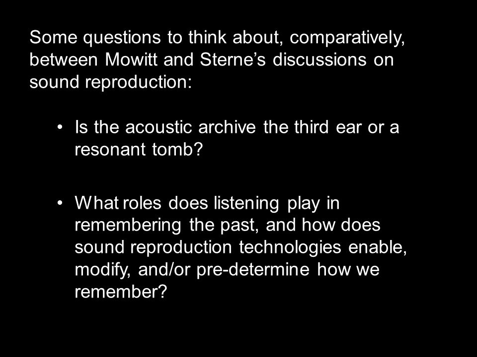 Is the acoustic archive the third ear or a resonant tomb? What roles does listening play in remembering the past, and how does sound reproduction tech