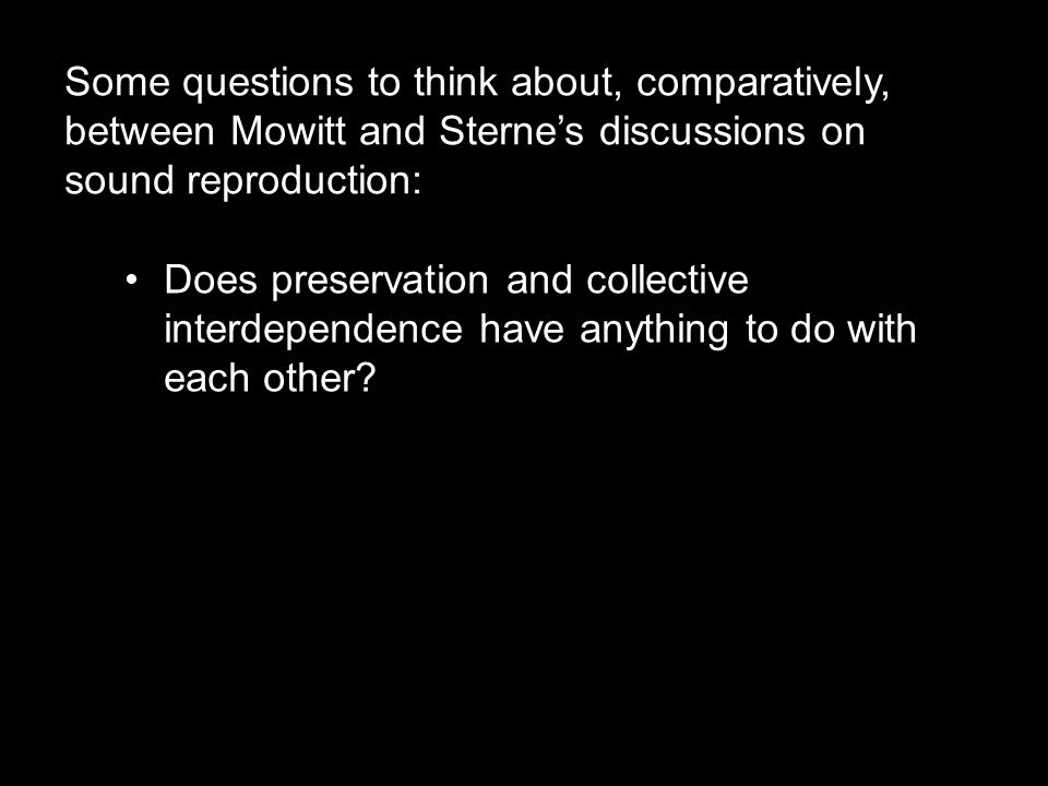 Does preservation and collective interdependence have anything to do with each other? Some questions to think about, comparatively, between Mowitt and