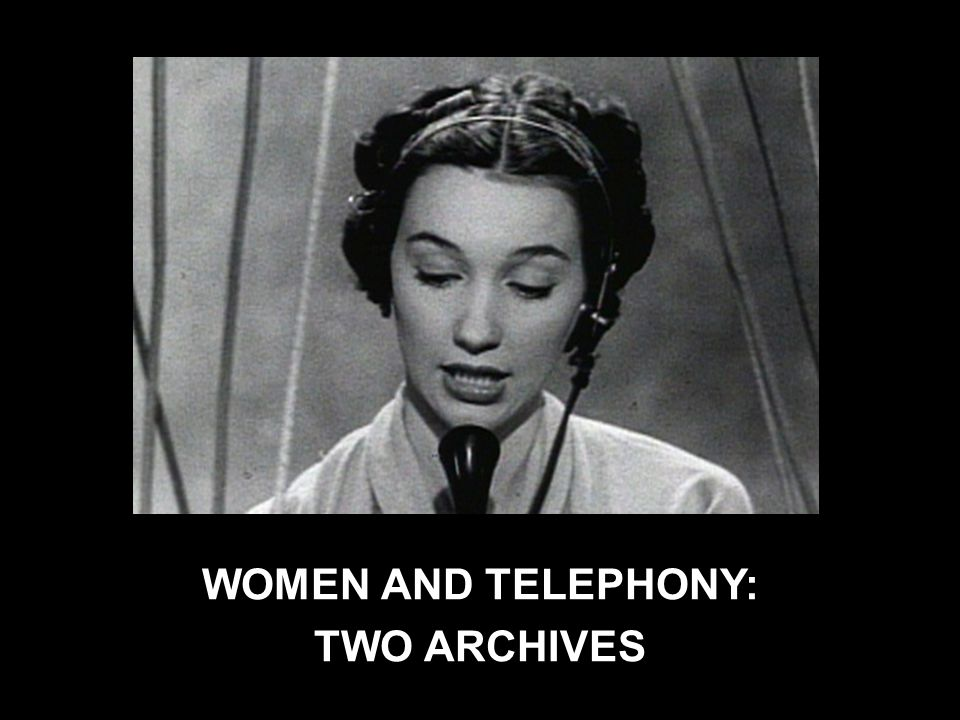 WOMEN AND TELEPHONY: TWO ARCHIVES