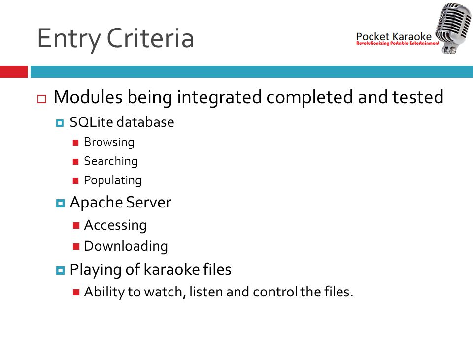 Entry Criteria  Modules being integrated completed and tested  SQLite database Browsing Searching Populating  Apache Server Accessing Downloading 