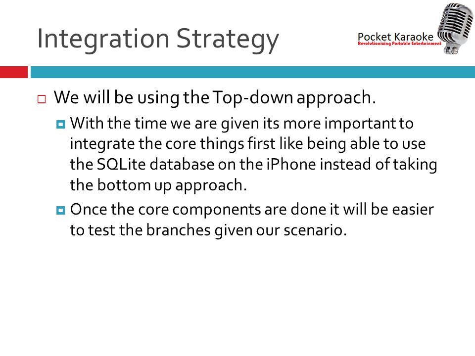 Integration Strategy  We will be using the Top-down approach.