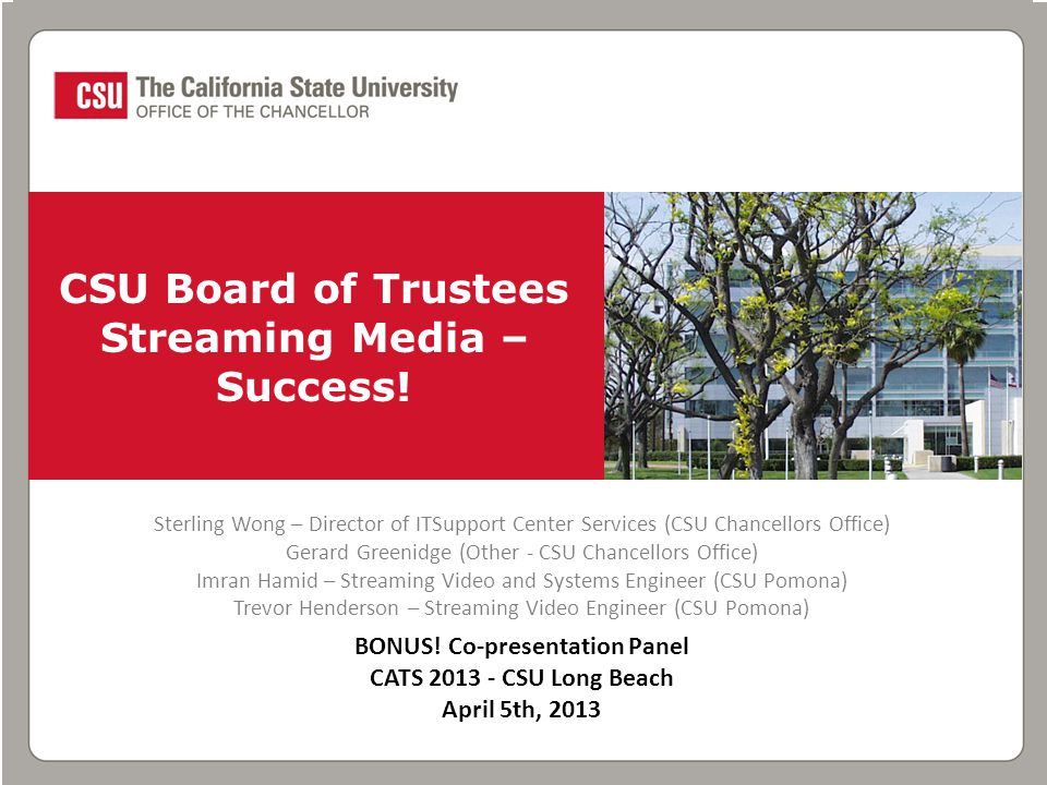 CSU Board of Trustees Streaming Media – Success! Sterling Wong – Director of ITSupport Center Services (CSU Chancellors Office) Gerard Greenidge (Othe