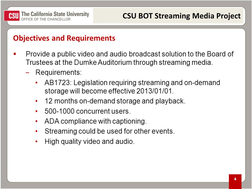 Objectives and Requirements 4  Provide a public video and audio broadcast solution to the Board of Trustees at the Dumke Auditorium through streaming media.