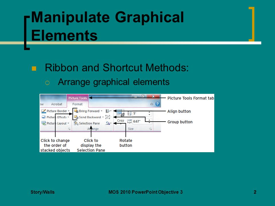 MOS 2010 PowerPoint Objective 32 Manipulate Graphical Elements Ribbon and Shortcut Methods:  Arrange graphical elements 2
