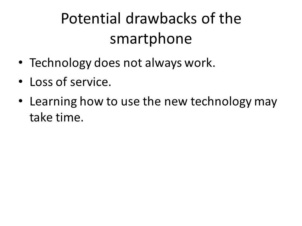 Potential drawbacks of the smartphone Technology does not always work.