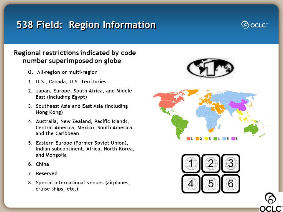 538 Field: Region Information Regional restrictions indicated by code number superimposed on globe 0. All-region or multi-region 1. U.S., Canada, U.S.