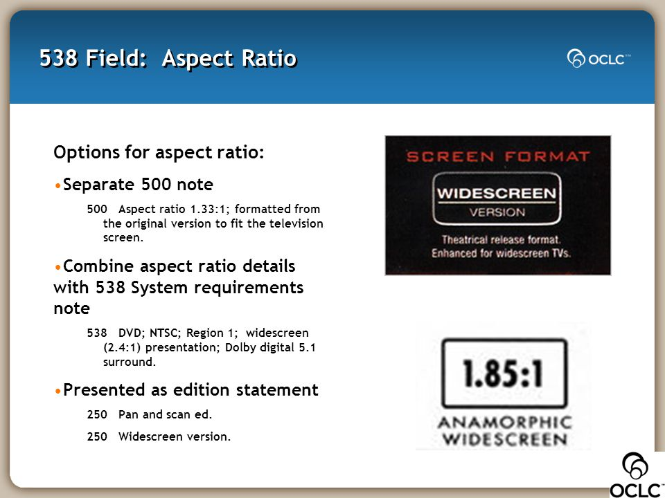 538 Field: Aspect Ratio Options for aspect ratio: Separate 500 note 500 Aspect ratio 1.33:1; formatted from the original version to fit the television