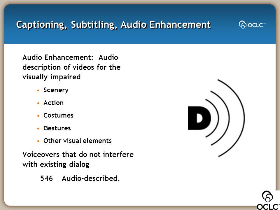 Captioning, Subtitling, Audio Enhancement Audio Enhancement: Audio description of videos for the visually impaired Scenery Action Costumes Gestures Ot