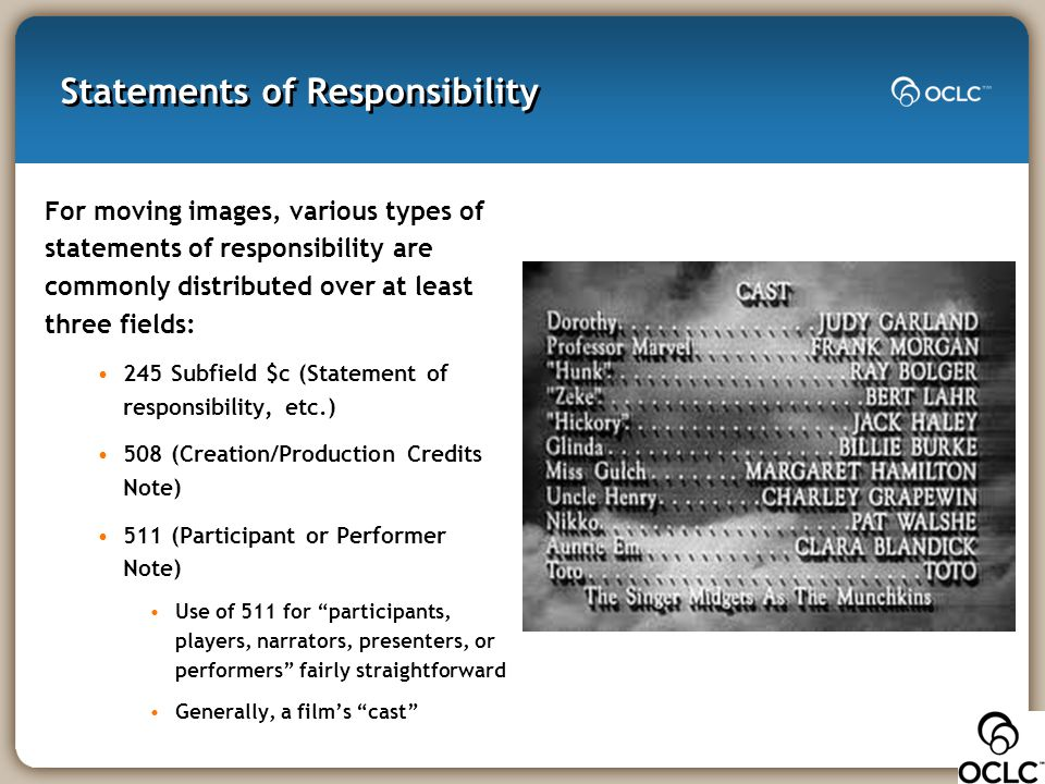 Statements of Responsibility For moving images, various types of statements of responsibility are commonly distributed over at least three fields: 245
