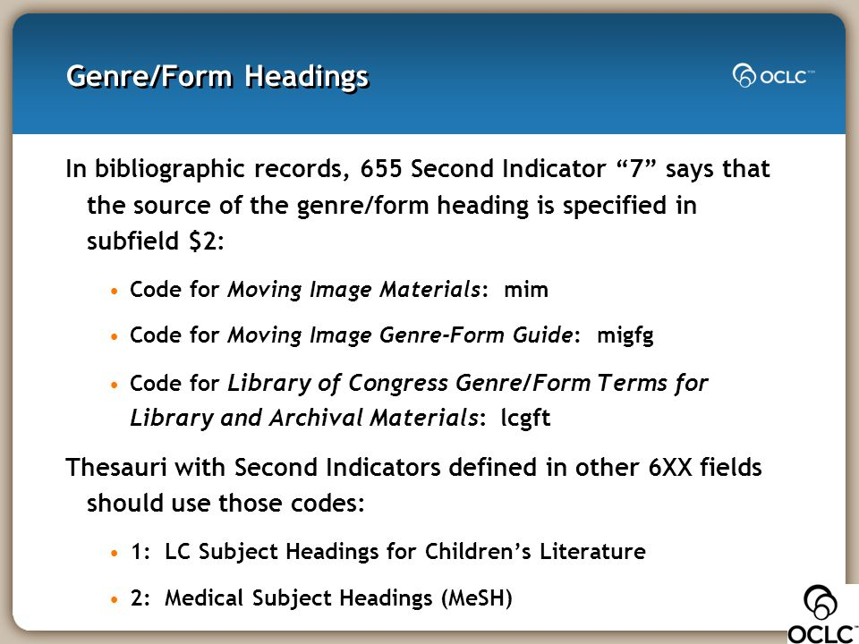 """Genre/Form Headings In bibliographic records, 655 Second Indicator """"7"""" says that the source of the genre/form heading is specified in subfield $2: Cod"""