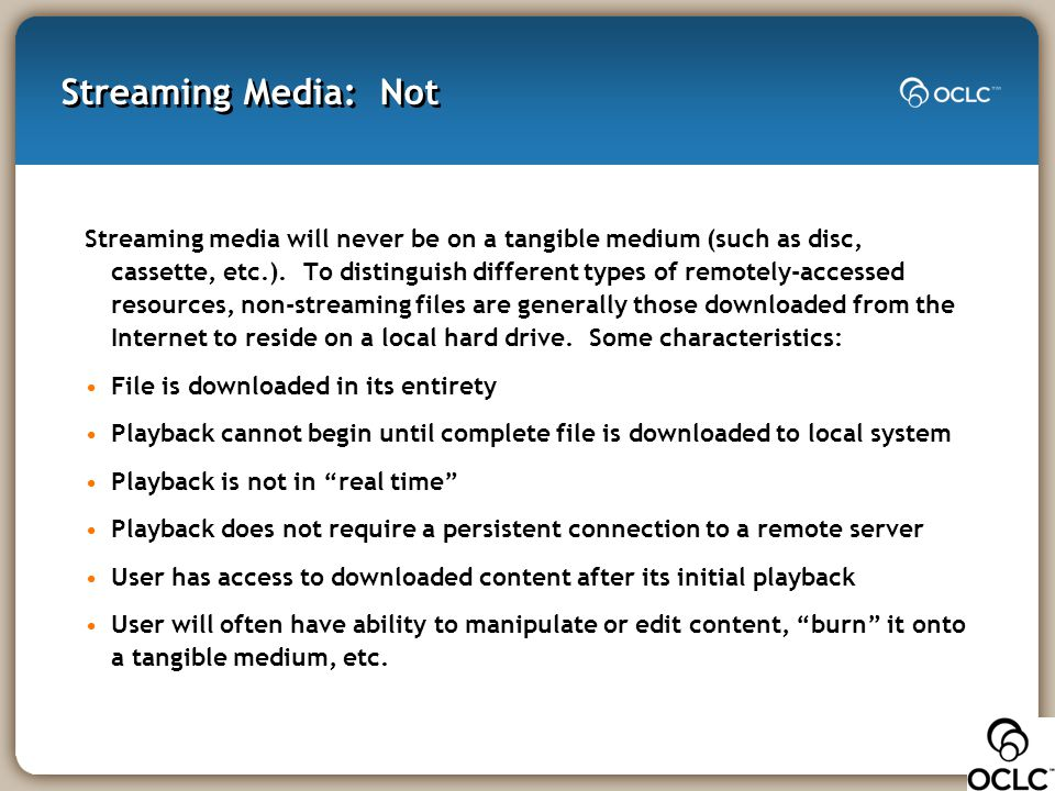 Streaming Media: Not Streaming media will never be on a tangible medium (such as disc, cassette, etc.). To distinguish different types of remotely-acc