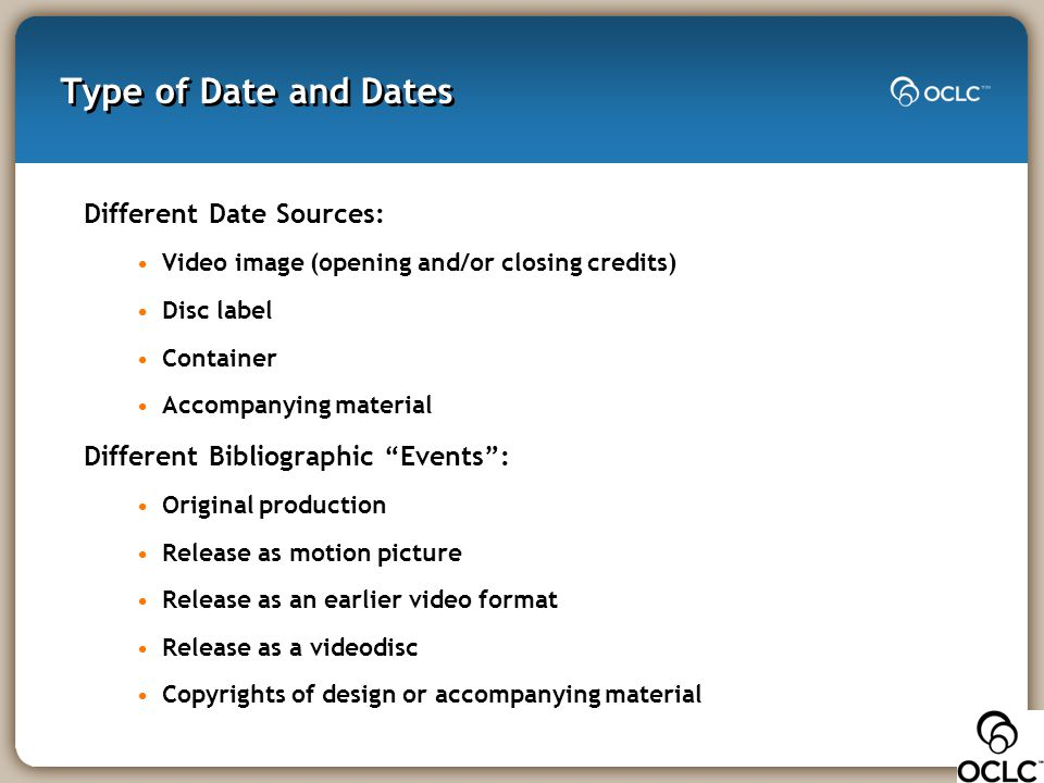 Type of Date and Dates Different Date Sources: Video image (opening and/or closing credits) Disc label Container Accompanying material Different Bibli