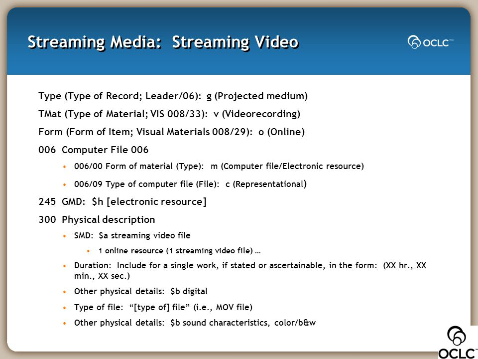 Streaming Media: Streaming Video Type (Type of Record; Leader/06): g (Projected medium) TMat (Type of Material; VIS 008/33): v (Videorecording) Form (