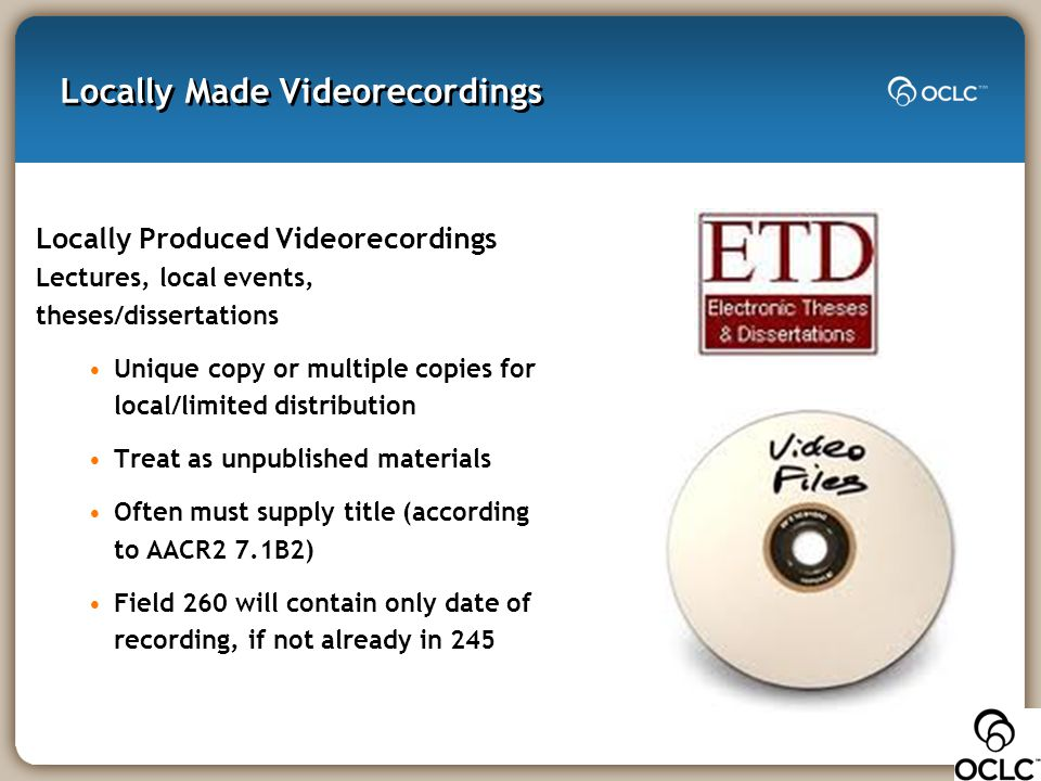 Locally Made Videorecordings Locally Produced Videorecordings Lectures, local events, theses/dissertations Unique copy or multiple copies for local/li