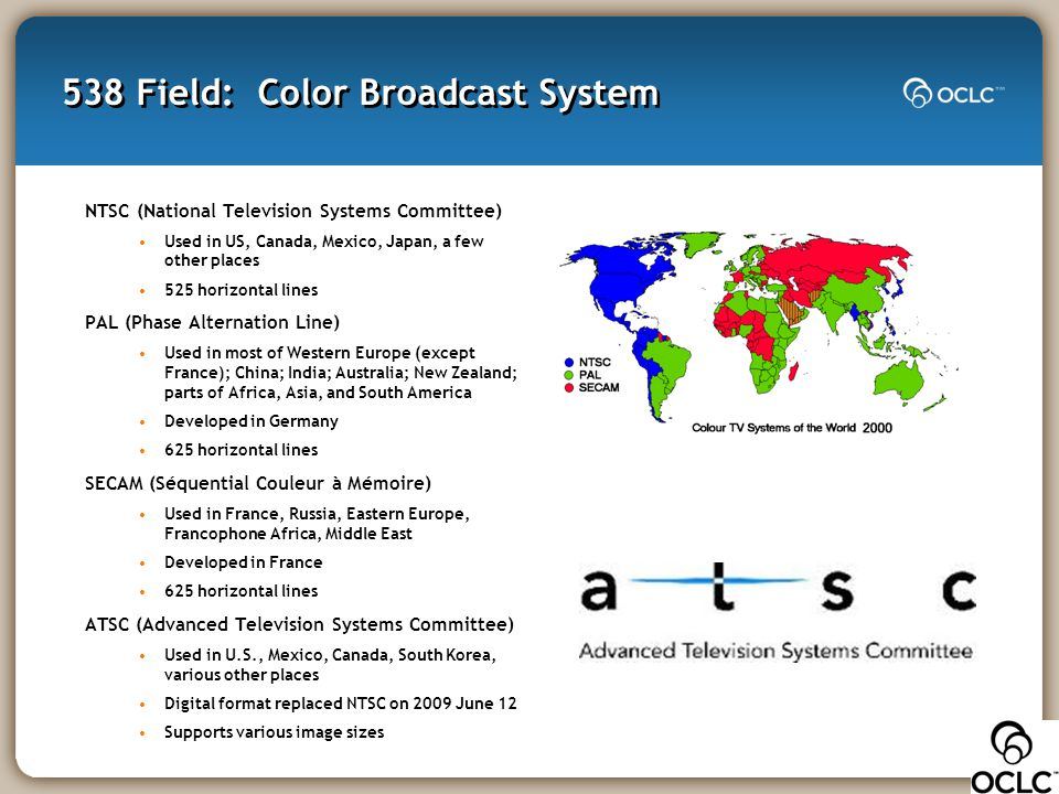 538 Field: Color Broadcast System NTSC (National Television Systems Committee) Used in US, Canada, Mexico, Japan, a few other places 525 horizontal li