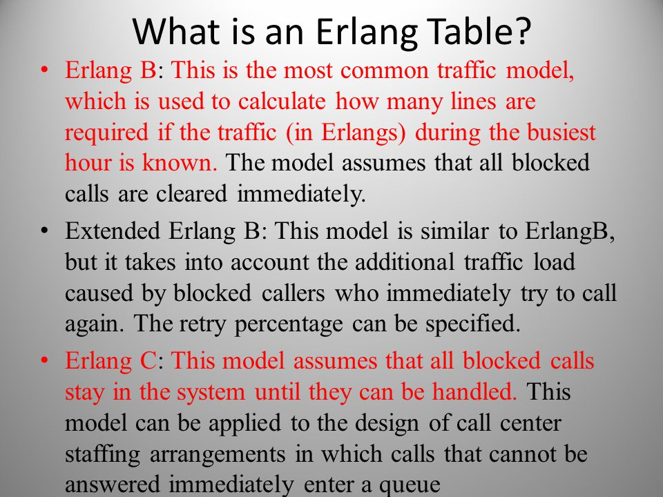 What is an Erlang Table? Erlang B: This is the most common traffic model, which is used to calculate how many lines are required if the traffic (in Er