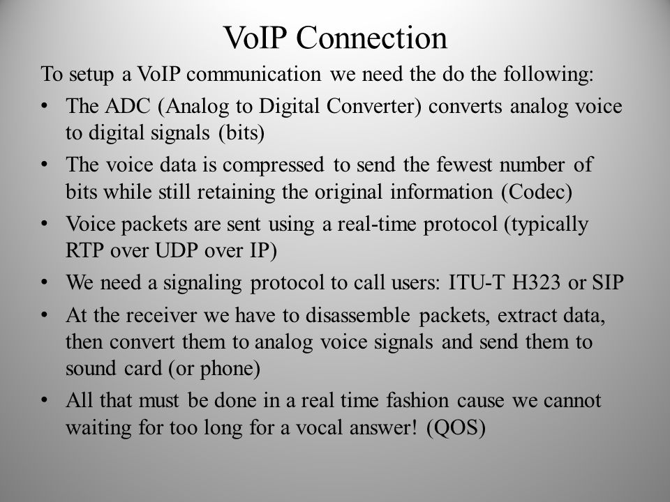 VoIP Connection To setup a VoIP communication we need the do the following: The ADC (Analog to Digital Converter) converts analog voice to digital sig