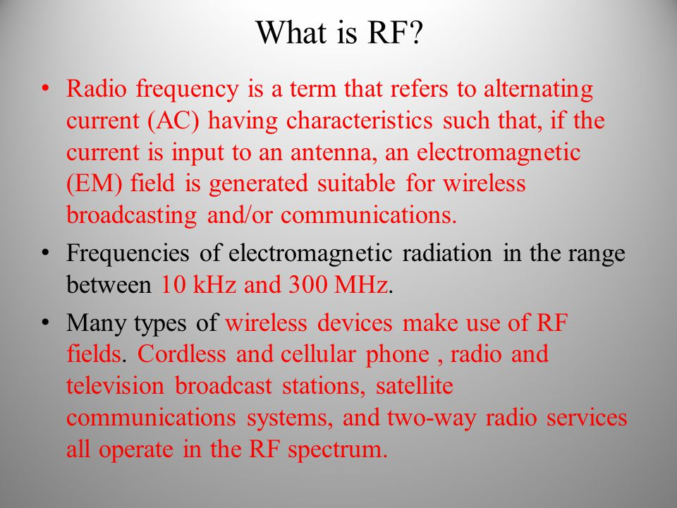 What is RF? Radio frequency is a term that refers to alternating current (AC) having characteristics such that, if the current is input to an antenna,