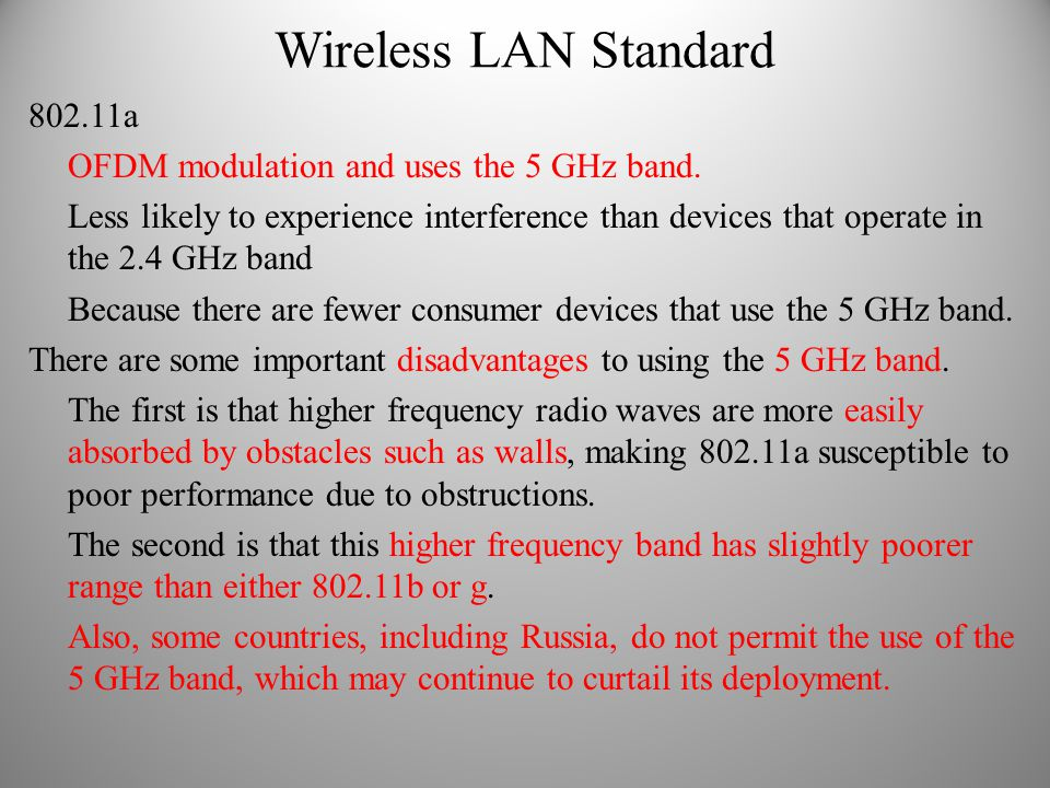802.11a OFDM modulation and uses the 5 GHz band. Less likely to experience interference than devices that operate in the 2.4 GHz band Because there ar
