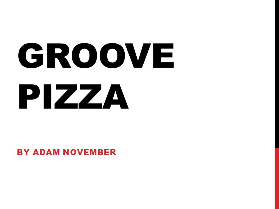 GROOVE PIZZA BY ADAM NOVEMBER