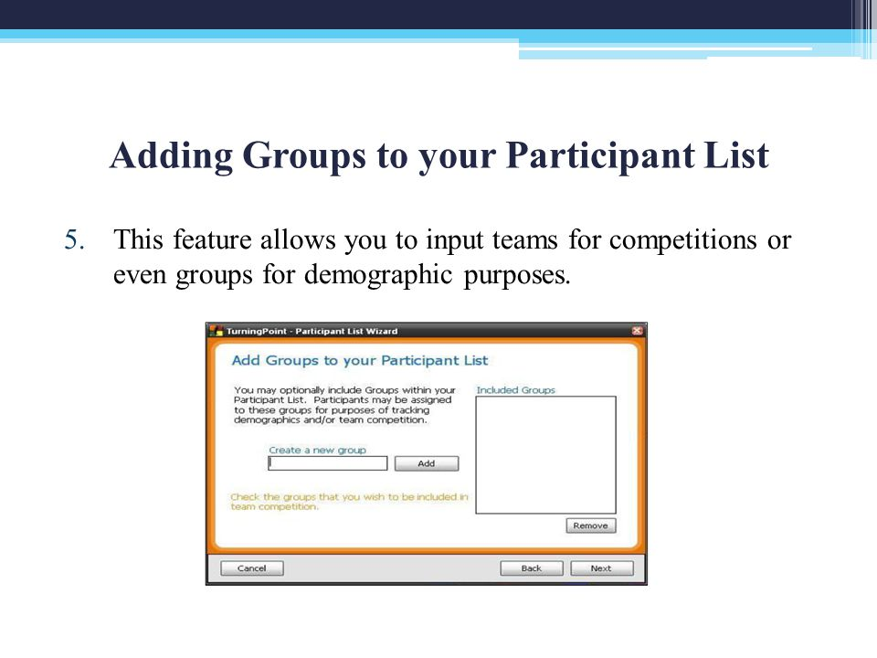 Adding Groups to your Participant List 5.This feature allows you to input teams for competitions or even groups for demographic purposes.